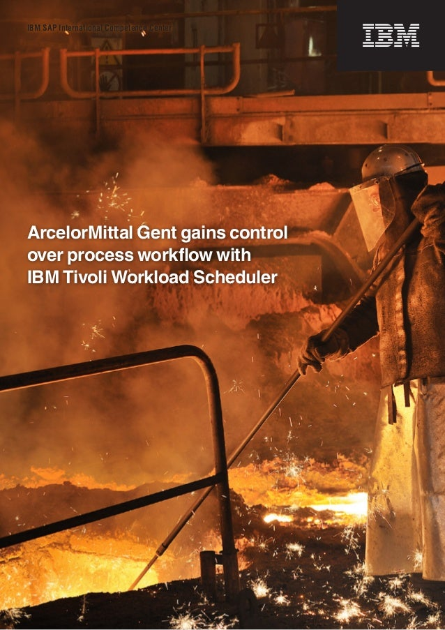 IBM SAP International Competence CenterArcelorMittal Gent gains controlover process workflow withIBM Tivoli Workload Sched...