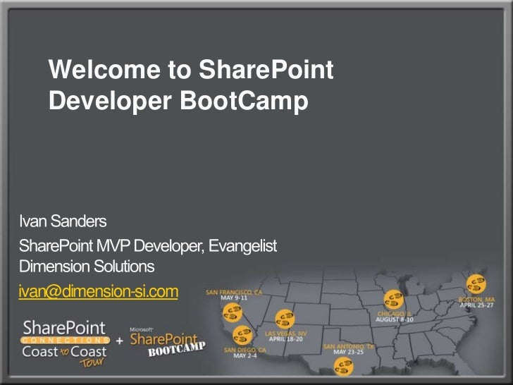 Welcome to SharePoint Developer BootCamp<br />Ivan Sanders<br />SharePoint MVP Developer, EvangelistDimension Solutions<br...