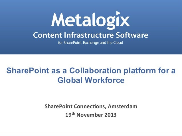 SharePoint as a Collaboration platform for a Global Workforce SharePoint  Connec.ons,  Amsterdam   19th  November...