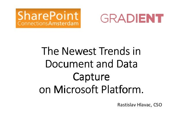 The Newest Trends in Document and Data Capture on Microsoft Platform. Rastislav Hlavac, CSO