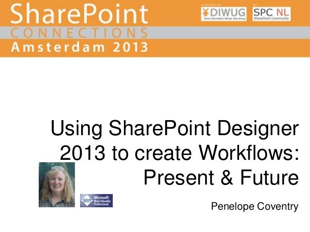 Using SharePoint Designer 2013 to create Workflows: Present & Future Penelope Coventry