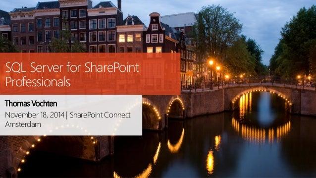 SQL Server for SharePoint Professionals  Thomas Vochten  November 18, 2014 | SharePoint Connect Amsterdam