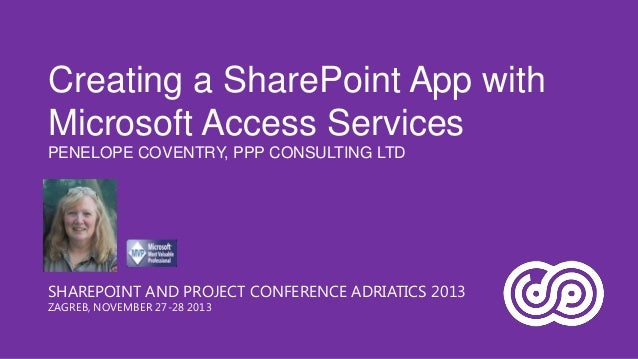 Creating a SharePoint App with Microsoft Access Services PENELOPE COVENTRY, PPP CONSULTING LTD  SHAREPOINT AND PROJECT CON...