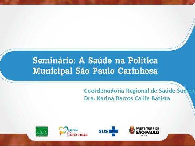 Coordenadoria Regional de Saúde Sudeste Dra. Karina Barros Calife Batista
