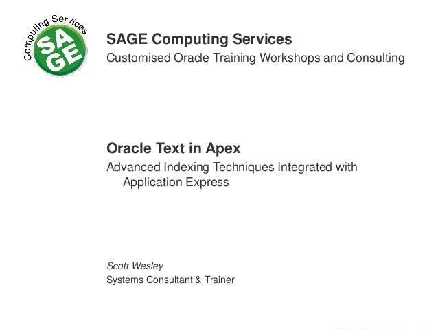 SAGE Computing Services Customised Oracle Training Workshops and Consulting Oracle Text in Apex Advanced Indexing Techniqu...