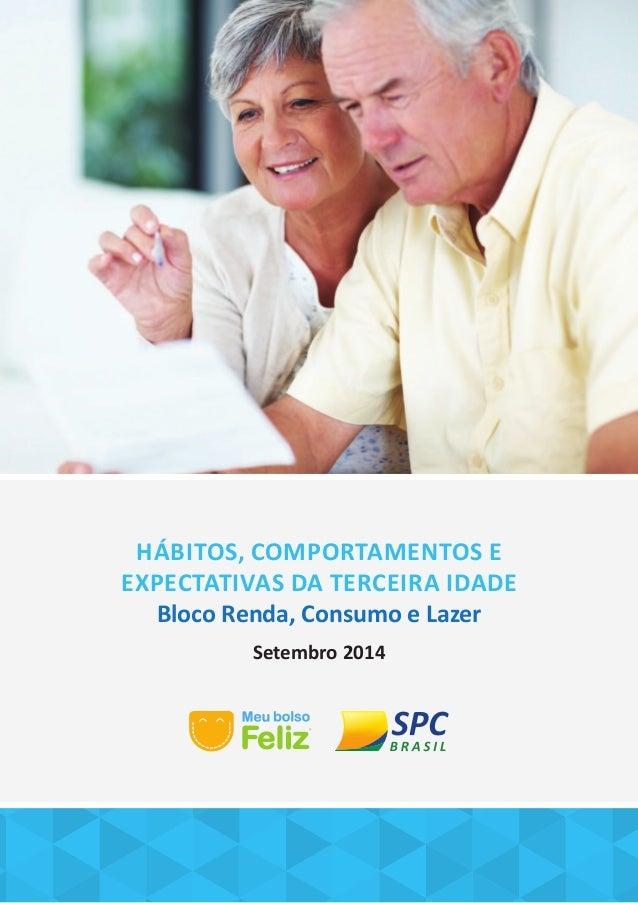 HÁBITOS, COMPORTAMENTOS E  EXPECTATIVAS DA TERCEIRA IDADE  Bloco Renda, Consumo e Lazer  Setembro 2014
