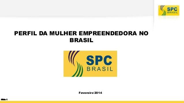 PERFIL DA MULHER EMPREENDEDORA NO BRASIL  Fevereiro'2014 Slide 1