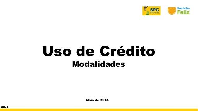 Uso de Crédito Modalidades Maio de 2014 Slide 1