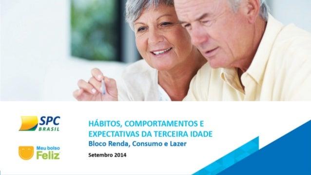 HÁBITOS, COMPORTAMENTOS E  EXPECTATIVAS DA 3ª IDADE  Bloco Renda, Consumo e Lazer  Agosto de 2014  Slide 1