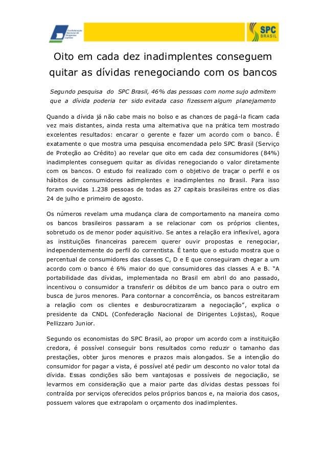 Oito em cada dez inadimplentes conseguem quitar as dívidas renegociando com os bancos Segundo pesquisa do SPC Brasil, 46% ...