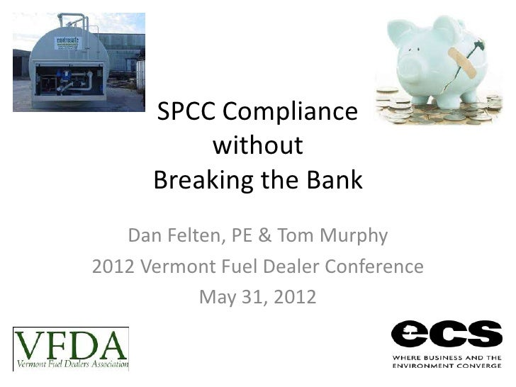 SPCC Compliance          without      Breaking the Bank   Dan Felten, PE & Tom Murphy2012 Vermont Fuel Dealer Conference  ...