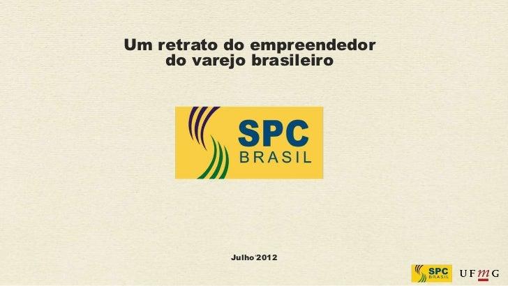 Um retrato do empreendedor    do varejo brasileiro           Julho'2012