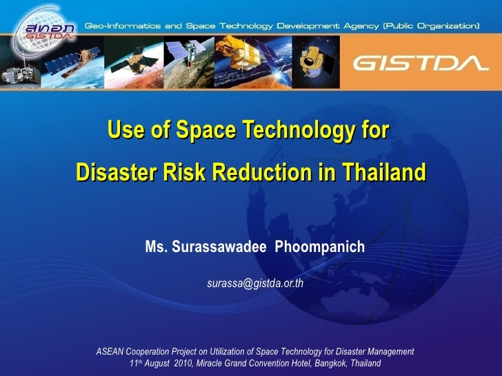 Use of Space Technology for  Disaster Risk Reduction in Thailand Ms. Surassawadee  Phoompanich [email_address] ASEAN Coope...