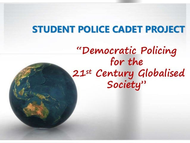 "STUDENT POLICE CADET PROJECT ""Democratic Policing for the 21st Century Globalised Society"""