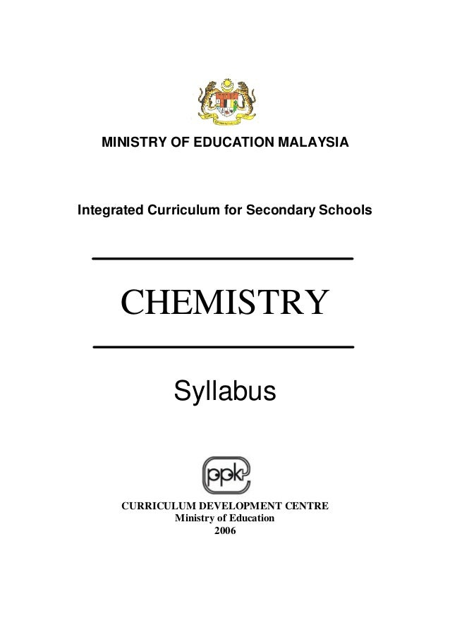 MINISTRY OF EDUCATION MALAYSIAIntegrated Curriculum for Secondary SchoolsCHEMISTRYSyllabusCURRICULUM DEVELOPMENT CENTREMin...