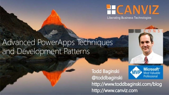 Liberating Business Technologies Advanced PowerApps Techniques and Development Patterns Todd Baginski @toddbaginski http:/...