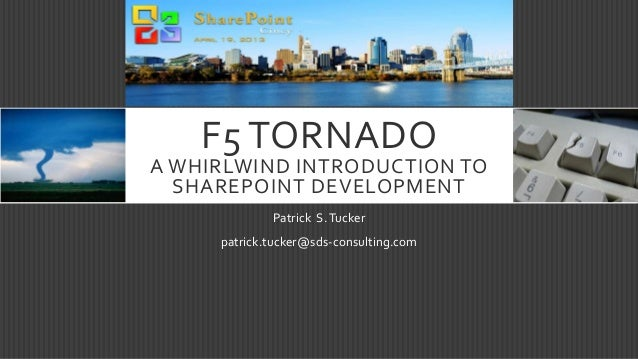 F5 TORNADOA WHIRLWIND INTRODUCTION TOSHAREPOINT DEVELOPMENTPatrick S.Tuckerpatrick.tucker@sds-consulting.com