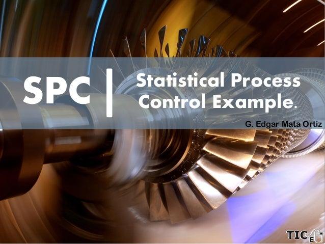 SPC G. Edgar Mata Ortiz Statistical Process Control Example.
