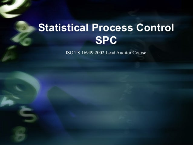 Statistical Process ControlSPCISO TS 16949:2002 Lead Auditor Course