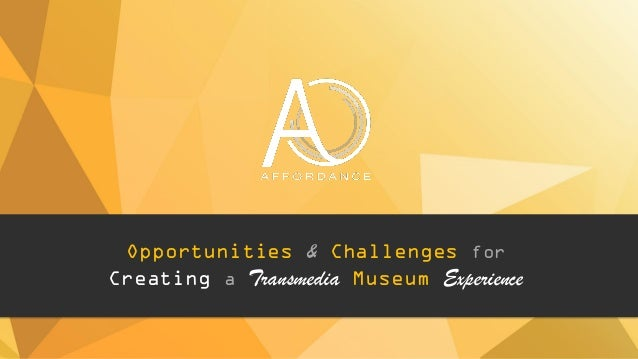 Opportunities & Challenges for Creating a Transmedia Museum Experience