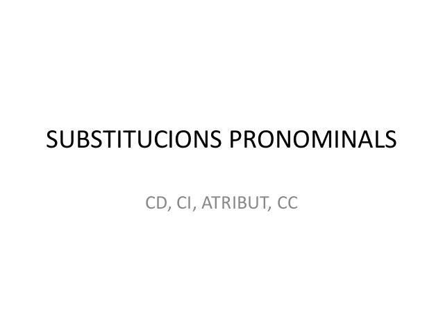 SUBSTITUCIONS PRONOMINALS CD, CI, ATRIBUT, CC