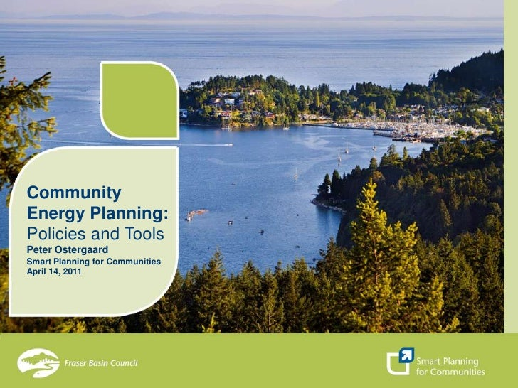 CommunityEnergy Planning:<br />Policies and Tools<br />Peter Ostergaard<br />Smart Planning for Communities<br />April 14,...