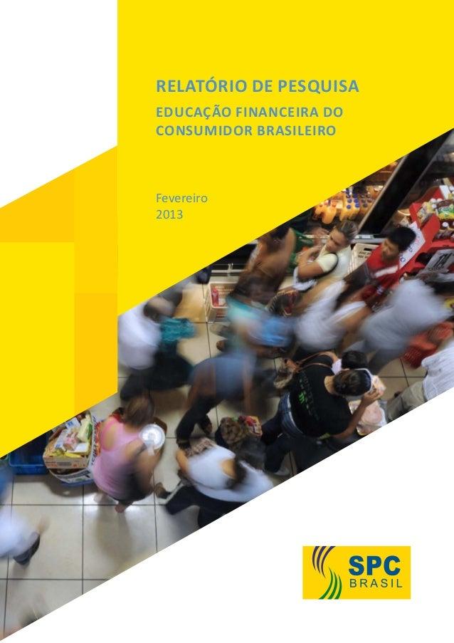 Relatório de Pesquisa Educação Financeira do Consumidor Brasileiro Fevereiro 2013
