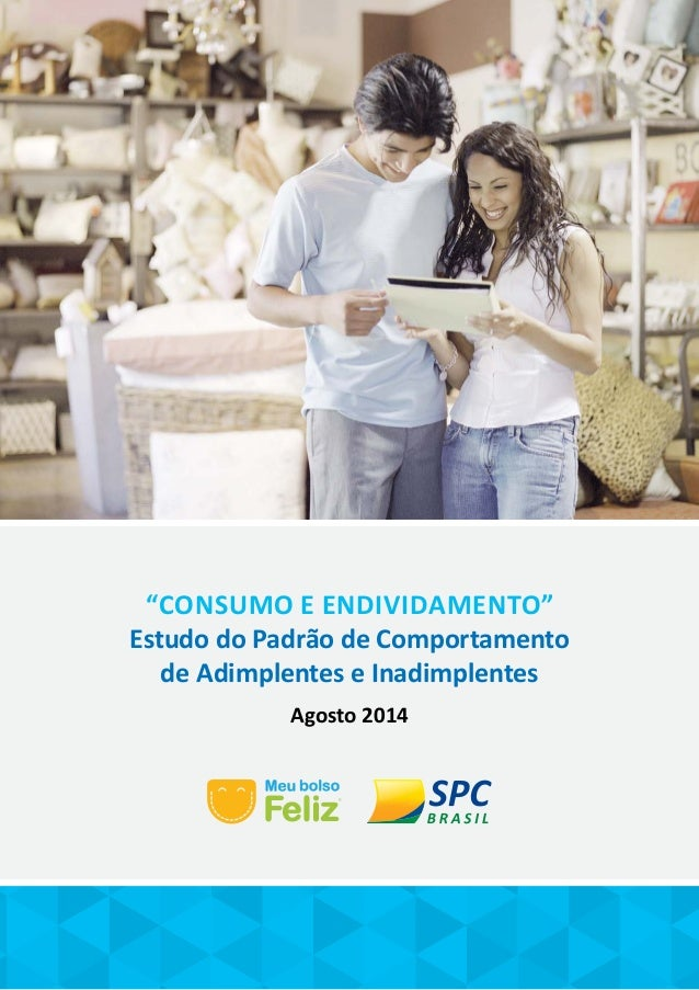"""""""Consumo e Endividamento""""  Estudo do Padrão de Comportamento  de Adimplentes e Inadimplentes  Agosto 2014"""