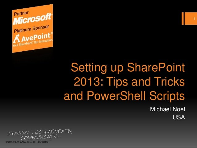 1 Setting up SharePoint  2013: Tips and Tricksand PowerShell Scripts                Michael Noel                        USA