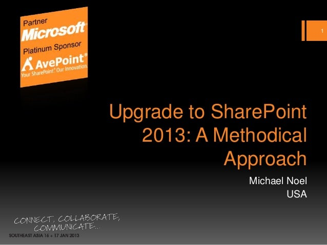 1Upgrade to SharePoint   2013: A Methodical            Approach              Michael Noel                      USA