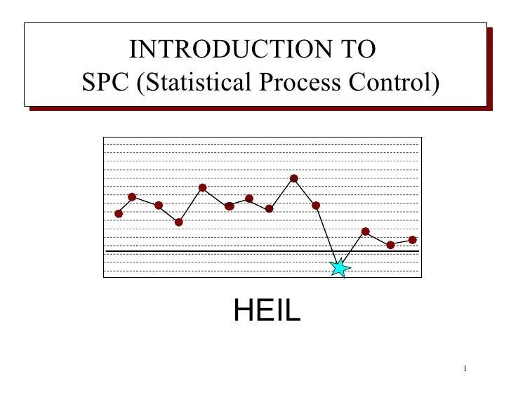 <ul><li>HEIL </li></ul>INTRODUCTION TO  SPC (Statistical Process Control)
