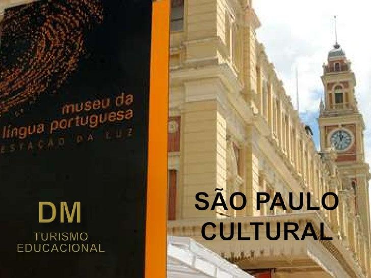 SÃO PAULOCULTURAL<br />DM<br />TURISMO EDUCACIONAL<br />