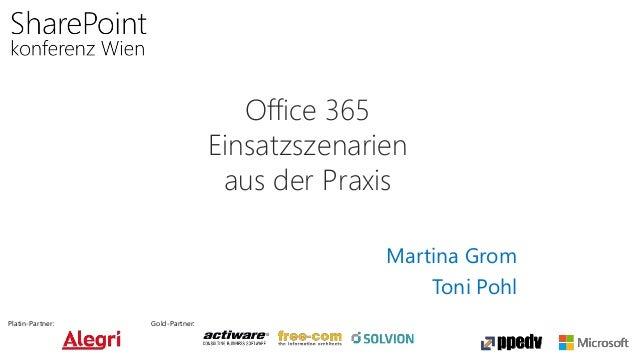 Platin-Partner: Gold-Partner: Office 365 Einsatzszenarien aus der Praxis Martina Grom Toni Pohl