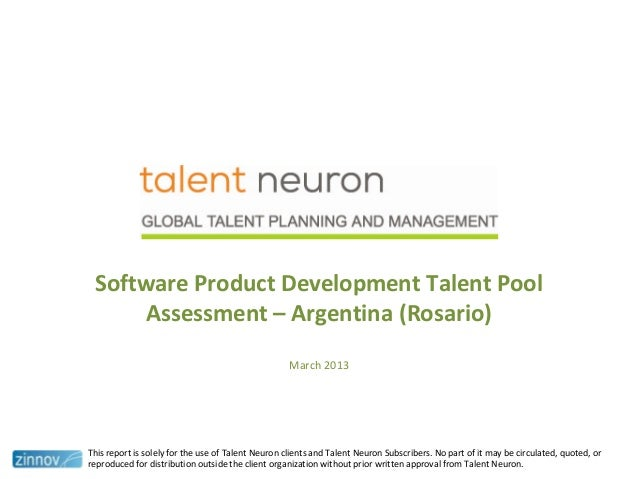 Software Product Development Talent PoolAssessment – Argentina (Rosario)March 2013This report is solely for the use of Tal...