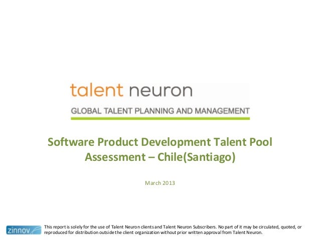 Software Product Development Talent PoolAssessment – Chile(Santiago)March 2013This report is solely for the use of Talent ...