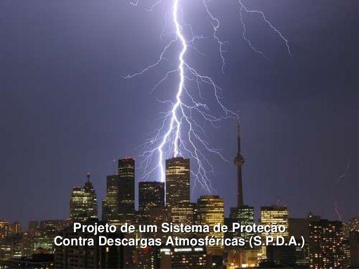 Projeto de um Sistema de ProteçãoContra Descargas Atmosféricas (S.P.D.A.)