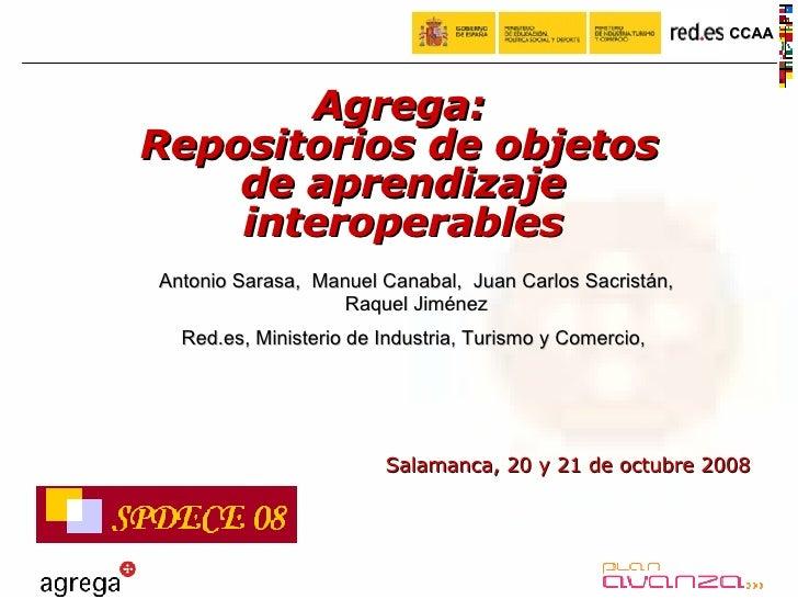 Salamanca, 20 y 21 de octubre 2008 Agrega: Repositorios de objetos de aprendizaje interoperables Antonio Sarasa,  Manuel C...