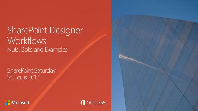 SharePoint Designer Workflows Nuts, Bolts and Examples SharePoint Saturday St. Louis 2017
