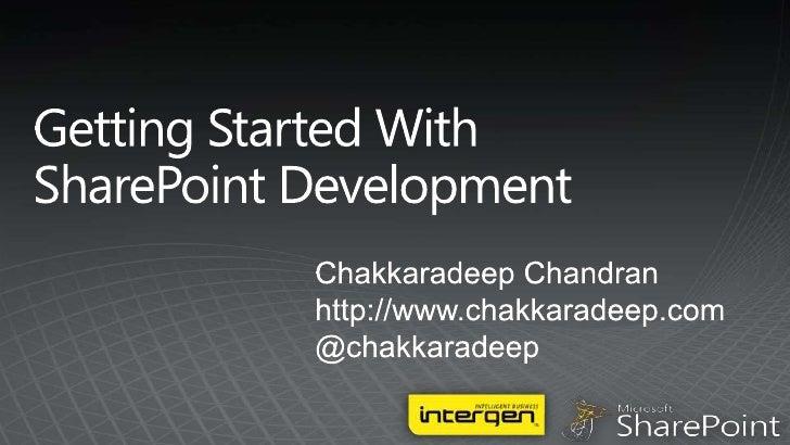 Getting Started WithSharePoint Development<br />Chakkaradeep Chandran<br />http://www.chakkaradeep.com<br />@chakkaradeep<...