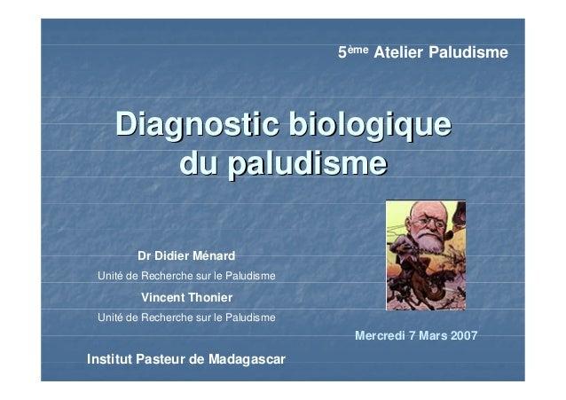 Diagnostic biologiqueDiagnostic biologiquedu paludismedu paludismeDr Didier MénardUnité de Recherche sur le PaludismeVince...