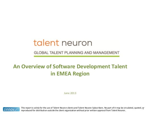 An Overview of Software Development Talentin EMEA RegionJune 2013This report is solely for the use of Talent Neuron client...