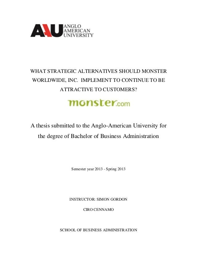 WHAT STRATEGIC ALTERNATIVES SHOULD MONSTERWORLDWIDE, INC. IMPLEMENT TO CONTINUE TO BEATTRACTIVE TO CUSTOMERS?A thesis subm...