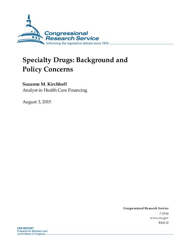Specialty Drugs: Background and Policy Concerns Suzanne M. Kirchhoff Analyst in Health Care Financing August 3, 2015 Congr...