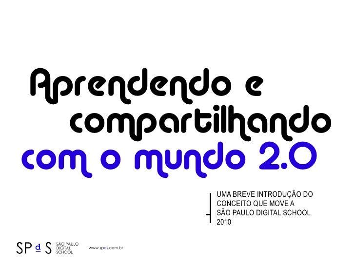 Aprendendo e    compartilhando com o mundo 2.0           UMA BREVE INTRODUÇÃO DO           CONCEITO QUE MOVE A           S...