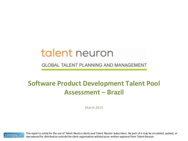 Software Product Development Talent PoolAssessment – BrazilMarch 2013This report is solely for the use of Talent Neuron cl...