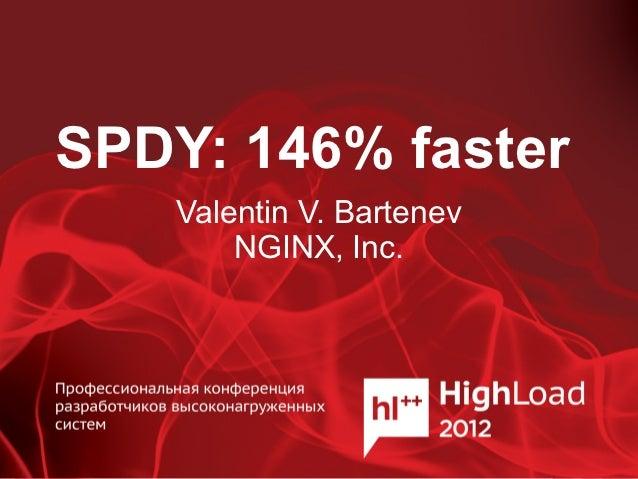 SPDY: 146% faster    Valentin V. Bartenev        NGINX, Inc.