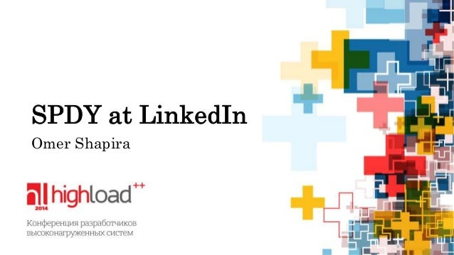 SPDY at LinkedIn  Omer Shapira