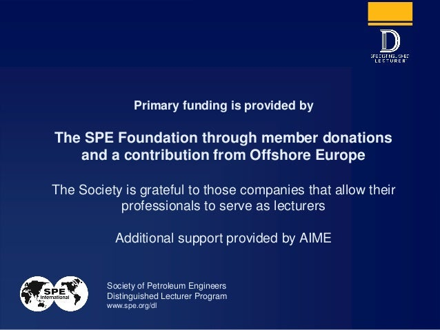 Primary funding is provided by The SPE Foundation through member donations and a contribution from Offshore Europe The Soc...