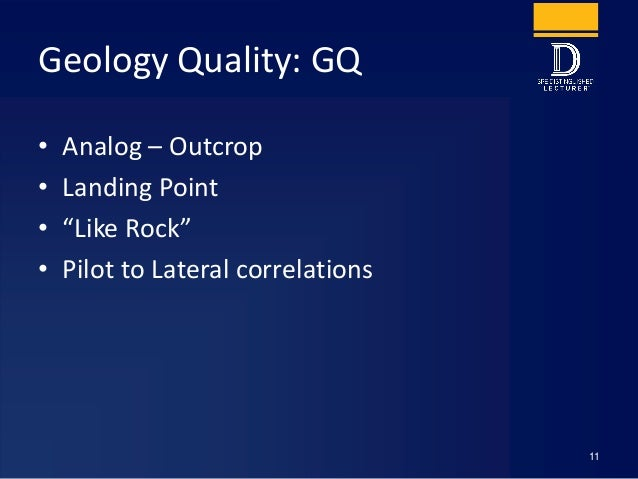 """Geology Quality: GQ • Analog – Outcrop • Landing Point • """"Like Rock"""" • Pilot to Lateral correlations 11"""