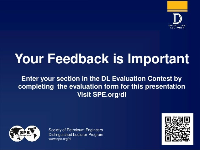 Society of Petroleum Engineers Distinguished Lecturer Program www.spe.org/dl 36 Your Feedback is Important Enter your sect...